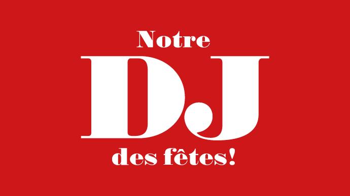 Notre DJ des fêtes